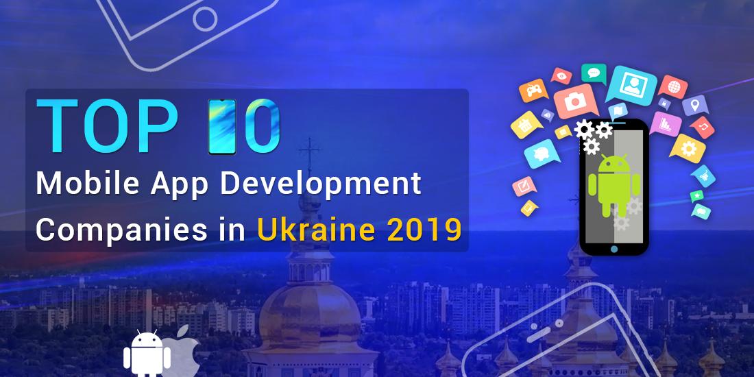 Top Ten Mobile App Development Companies in Ukraine 2019